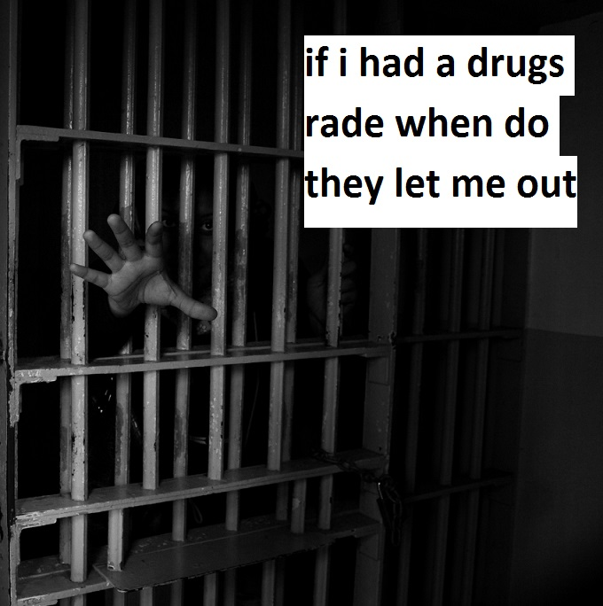 if i had a drugs rade when do they let me out